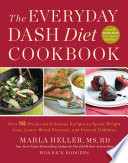 """""""The Everyday DASH Diet Cookbook: Over 150 Fresh and Delicious Recipes to Speed Weight Loss, Lower Blood Pressure, and Prevent Diabetes"""" by Marla Heller, Rick Rodgers"""