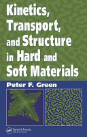 Kinetics  Transport  and Structure in Hard and Soft Materials