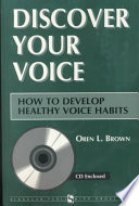 Discover Your Voice  : How to Develop Healthy Voice Habits , Band 1