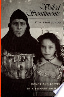 """""""Veiled Sentiments: Honor and Poetry in a Bedouin Society"""" by Professor of Sociology and Historical Studies Janet L Abu-Lughod, Veiled Sentiments: Honor And Poetry In A Bedouin Society, Lila Abu-Lughod, University of California Press"""