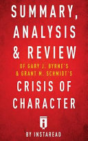 Summary  Analysis   Review of Gary Byrne s   Grant Schmidt s Crisis of Character Book