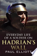 Everyday Life of a Soldier on Hadrian s Wall