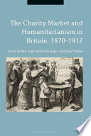 The Charity Market And Humanitarianism In Britain 1870 1912
