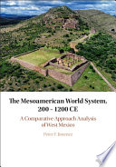 The Mesoamerican World System  200  1200 CE