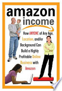 """""""Amazon Income: how Anyone of Any Age, Location, And/or Background Can Build a Highly Profitable Online Business with Amazon"""" by Sharon Cohen"""