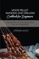 Wood Pellet Smoking And Grilling Cookbook For Beginners