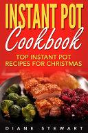 Instant Pot Cookbook: Top Instant Pot Recipes For Christmas Book