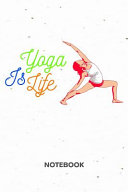 Yoga Is Life NOTEBOOK Book