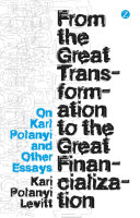 From the Great Transformation to the Great Financialization Book PDF