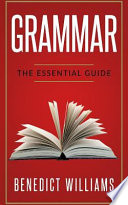 Grammar  : The Essential Guide (English Grammar, Grammar Handbook, Punctuation, Writing Skills, Essay Writing, Grammar Textbook, Grammar Guide)