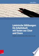 Lateinische Stilübungen: Ein Arbeitsbuch mit Texten aus Cäsar und Cicero  : Aufgaben und kommentierte Musterübersetzungen