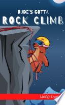 Dude s Gotta Rock Climb