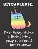 Bitch Please I m So Fucking Fabulous I Tinkle Glitter  Pewp Cupcakes    Fart Rainbows