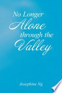 No Longer Alone Through the Valley