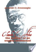 Claude E Ake  The making of an organic intellectual