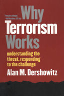 Why Terrorism Works: Understanding the Threat, Responding to ...