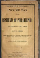 Income Tax of the Residents of Philadelphia  Income of 1865 and 1866  These Being the Last Returns Completed and Rendered to the Assessors in August  1867