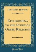 Epilegomena to the Study of Greek Religion  Classic Reprint