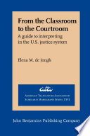 From the Classroom to the Courtroom  : A guide to interpreting in the U.S. justice system