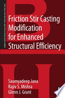 Friction Stir Casting Modification for Enhanced Structural Efficiency