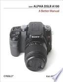 Sony Alpha Dslr A100 A Better Manual