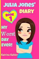 JULIA JONES - My Worst Day Ever! - Book 1