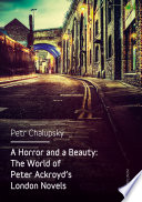 A Horror and a Beauty  The World of Peter Ackroyd s London Novels