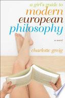 A Girl s Guide to Modern European Philosophy Book