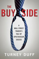 The buy side a Wall Street trader's tale of spectacular excess