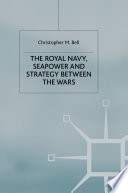 The Royal Navy  Seapower and Strategy between the Wars