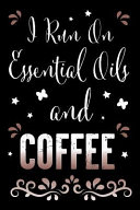 I Run on Essential Oils and Coffee  A Fun Essential Oil Recipe Book for Essential Oil and Coffee Or Caffein Lovers to Record Your Recipes