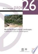 World Heritage Cultural Landscapes  A Handbook for Conservation and Management