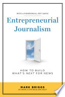 Entrepreneurial Journalism  How to Build What s Next for News
