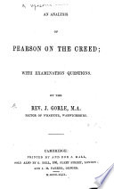 An Analysis of Pearson on the Creed  with examination questions  By the Rev  J  Gorle   An abridgment