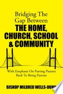 Bridging The Gap Between The Home  Church  School   Community Book