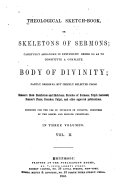 Theological Sketch book Or Skeletons of Sermons  Carefully Arranged in Systematic Order So as to Constitute a Complete Body of Divinity