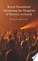 Royal Priesthood Advancing the Kingdom of Heaven on Earth