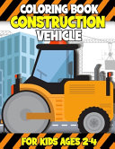 Construction Vehicle Coloring Book For Kids Ages 2 4 Book PDF