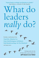 What Do Leaders Really Do?: Getting Under the Skin of what ...