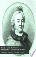 Briefwechsel der Grossen Landgräfin' Caroline von Hessen, herausg. von P.A.F. Walther