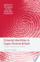 Oriental Identities in Super Diverse Britain