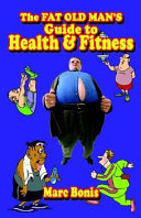 The Fat Old Man's Guide to Health and Fitness
