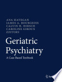 """Geriatric Psychiatry: A Case-Based Textbook"" by Ana Hategan, James A. Bourgeois, Calvin H. Hirsch, Caroline Giroux"