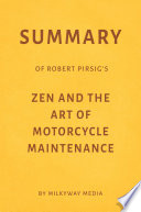 Summary of Robert Pirsig's Zen and the Art of Motorcycle Maintenance by Milkyway Media