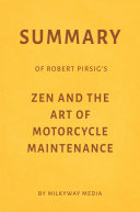 Summary of Robert Pirsig's Zen and the Art of Motorcycle Maintenance by Milkyway Media [Pdf/ePub] eBook