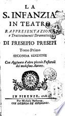 La s. infanzia in teatro rappresentazioni, e trattenimenti dramatici di Presepio Presepi tomo primo [-secondo]