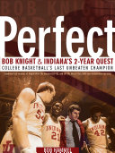 Perfect: Bob Knight and Indiana's 2-Year Quest. College ...