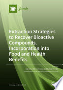 Extraction Strategies to Recover Bioactive Compounds  Incorporation into Food and Health Benefits