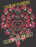 Love of Flowers Coloring Book for Adult