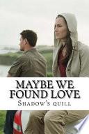 Maybe We Found Love